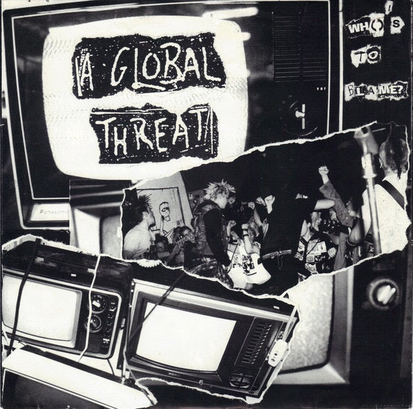 A GLOBAL THREAT-WHO'S TO BLAME? 7""