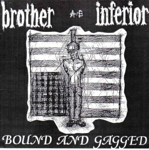 """BROTHER INFERIOR-BOUND AND GAGGED 7"""""""