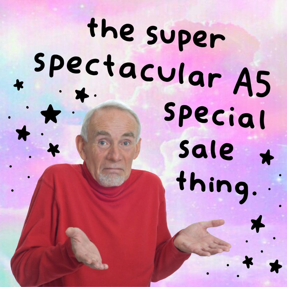 Image of The super spectacular A5 special sale thing