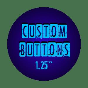 """1.25"""" Custom Buttons"""