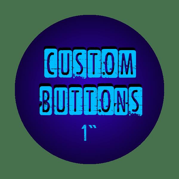 """1"""" Custom Buttons"""