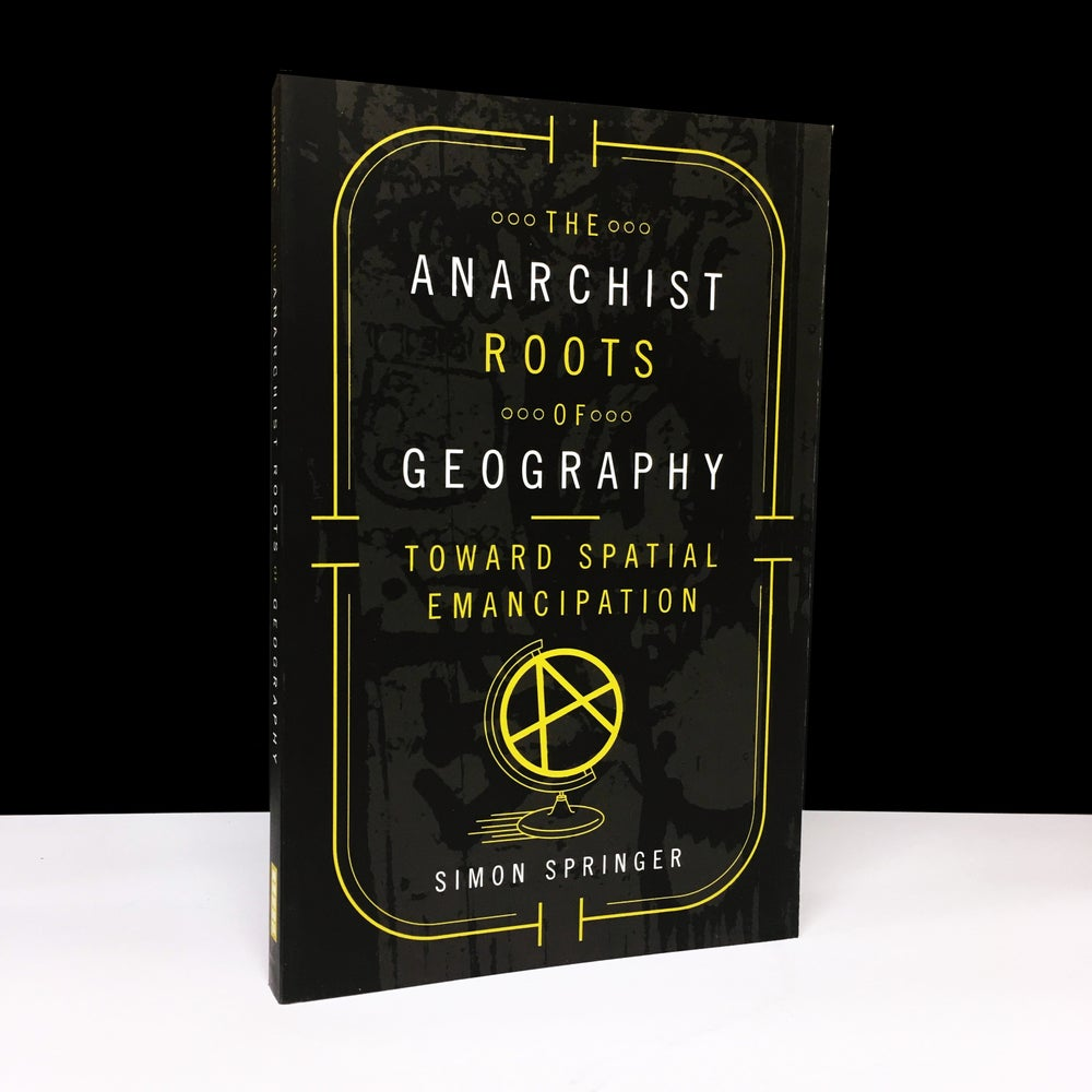 The Anarchist Roots of Geography : Toward Spatial Emancipation