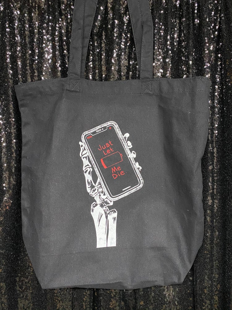 Image of Just Let Me Die tote bag