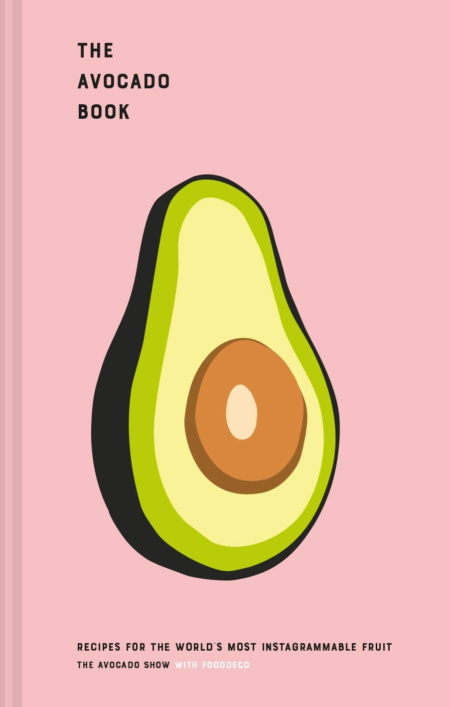 Image of The Avocado Book: Recipes for the World's Most Instagrammable Fruit