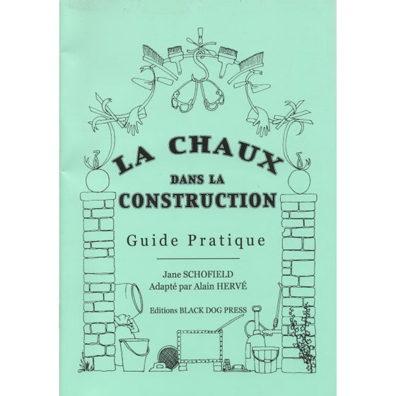 Image of LA CHAUX DANS LA CONSTRUCTION - GUIDE PRATIQUE - by Jane Schofield, translated by Alain Hervé