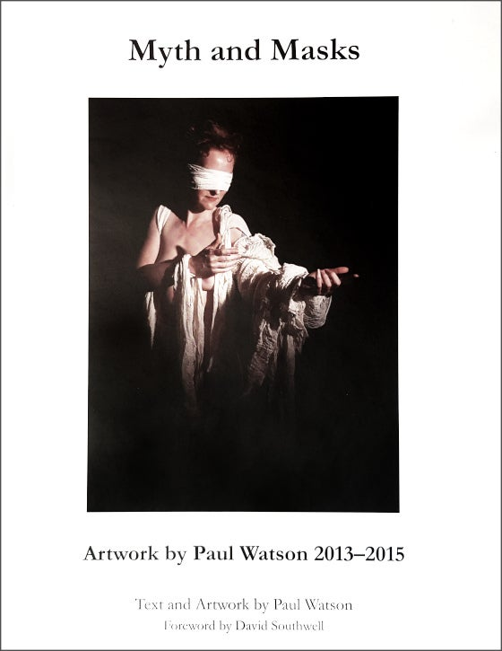 Myth and Masks: Artwork by Paul Watson 2013-2015