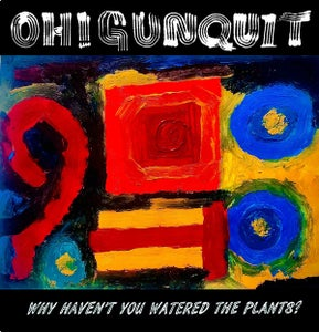 Image of LP. Oh! Gunquit : Why Haven't You Watered The Plants ?