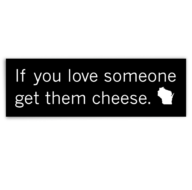 "Image of ""If you love someone get them cheese."" bumper sticker"