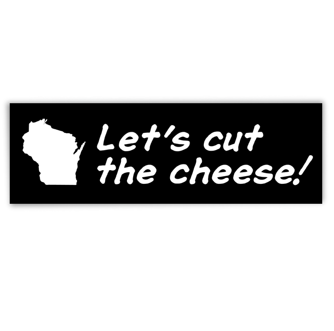 "Image of ""Let's cut the cheese!"" bumper sticker"