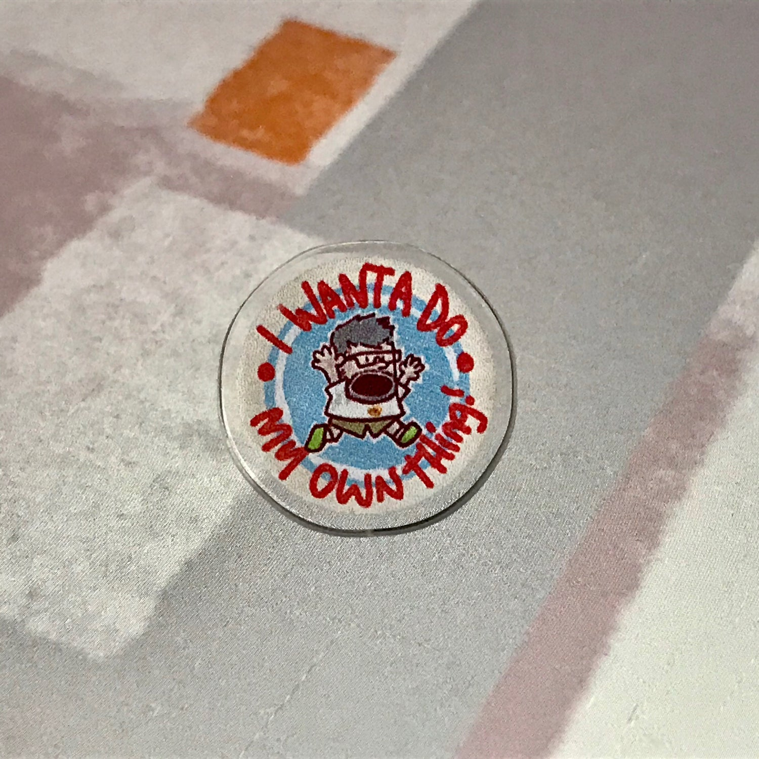Image of I wanta do my own thing acrylic pin