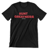 Hunt Greatness Unisex T-Shirt