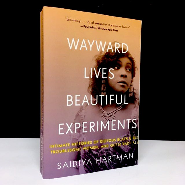 Wayward Lives, Beautiful Experiments - Intimate Histories of Riotous Black Girls, Troublesome Women,