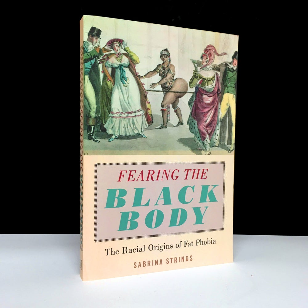 Fearing the Black Body : The Racial Origins of Fat Phobia