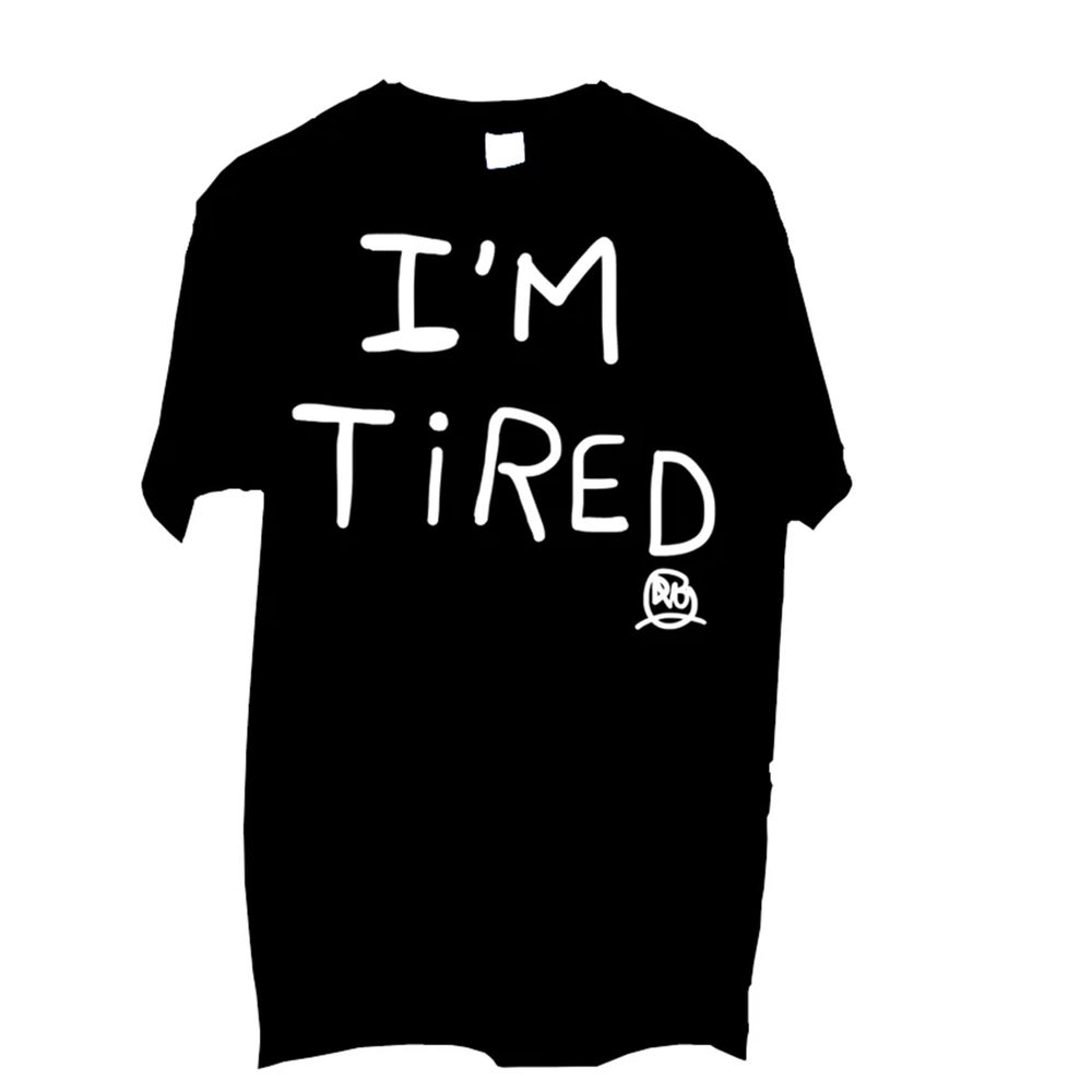 Image of I'm Tired +:)