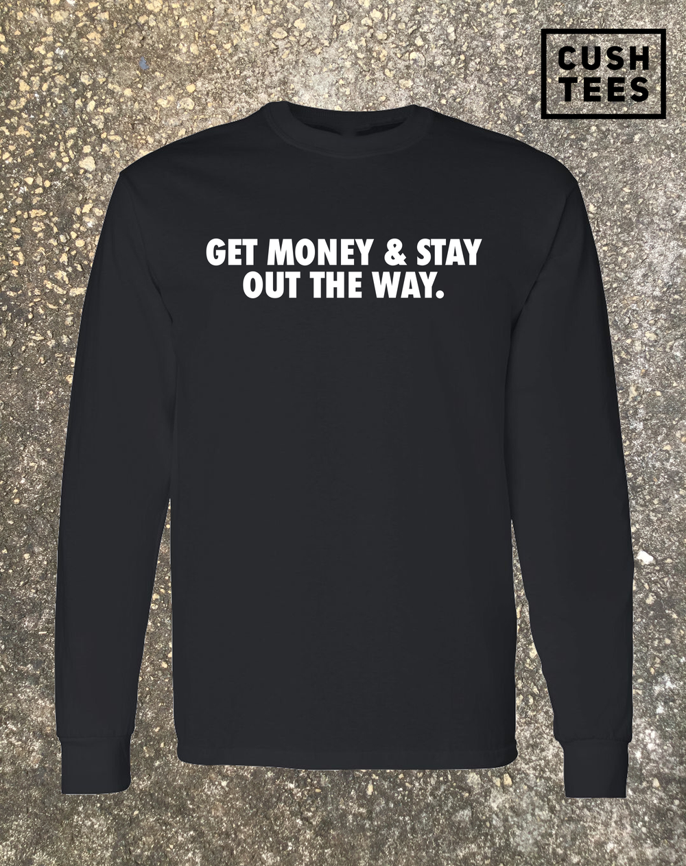 Get money & stay out the way (Unisex) Long sleeve shirt
