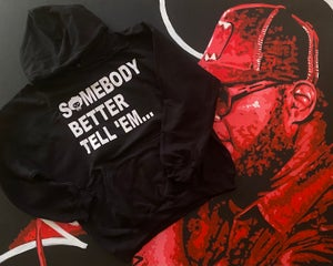 """Image of THE """"SOMEBODY BETTER TELL'EM"""" HOODIE"""
