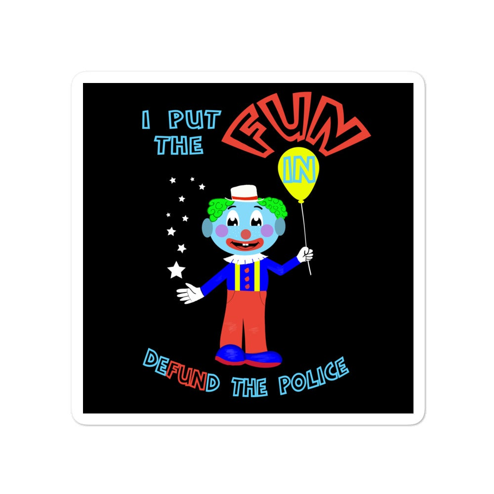 """Image of I Put the """"FUN"""" in """"Defund the Police"""" Sticker"""