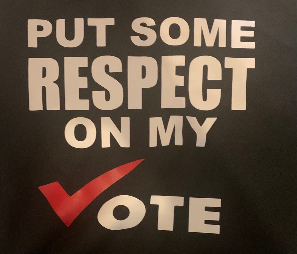 Image of PUT SOME RESPECT ON MY VOTE (CAN BE SPECIAL ORDERED IN OTHER COLORS AND SIZES PLEASE EMAIL)
