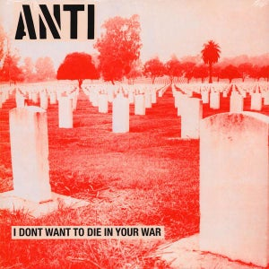Image of ANTI - I Don't Want To Die In Your War LP