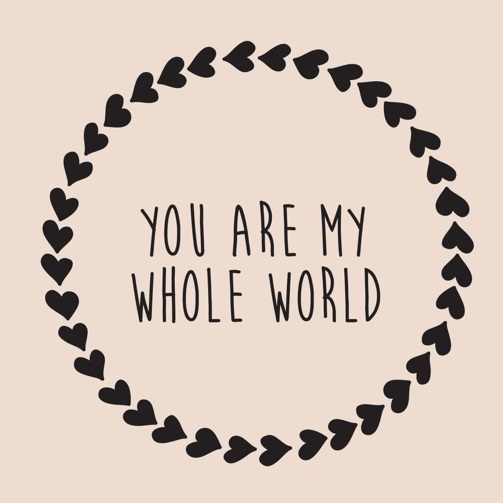 Image of You are my whole world