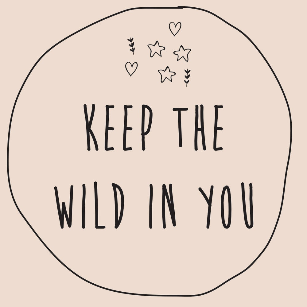 Image of Keep the wild in you