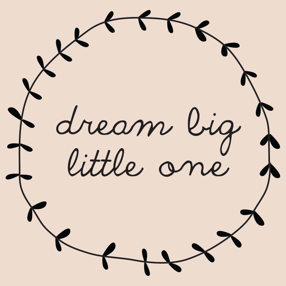 Image of Dream big little one