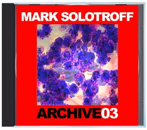 "B!133 Mark Solotroff ""Archive03"" CD"