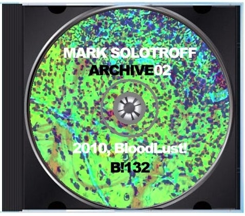 "B!132 Mark Solotroff ""Archive02"" CD"