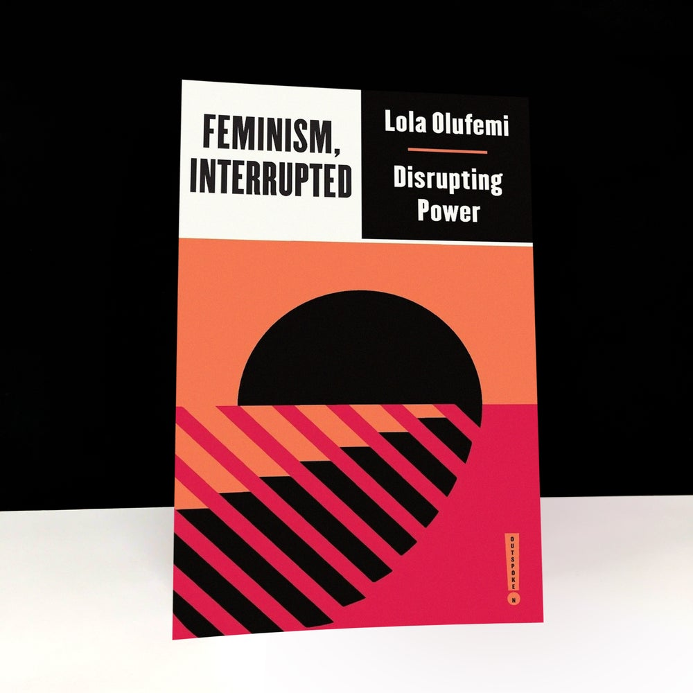 Feminism, Interrupted : Disrupting Power