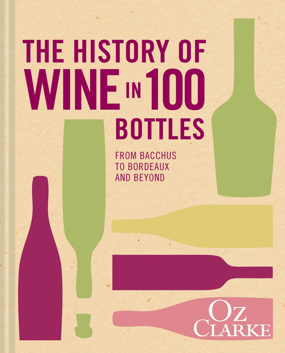 Image of  The History of Wine in 100 Bottles: From Bacchus to Bordeaux and Beyond