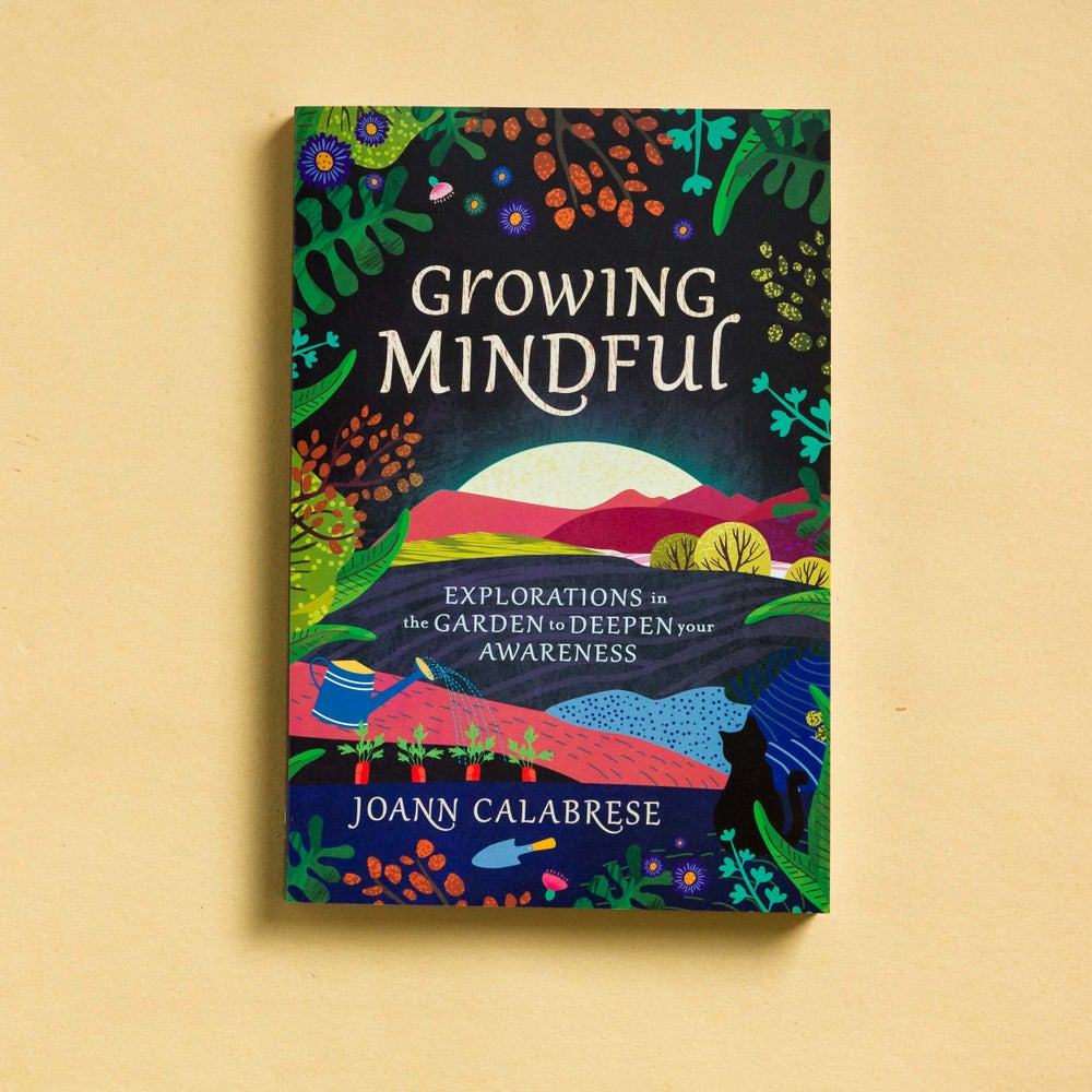 Image of Growing Mindful: Explorations in the Garden to Deepen Your Awareness