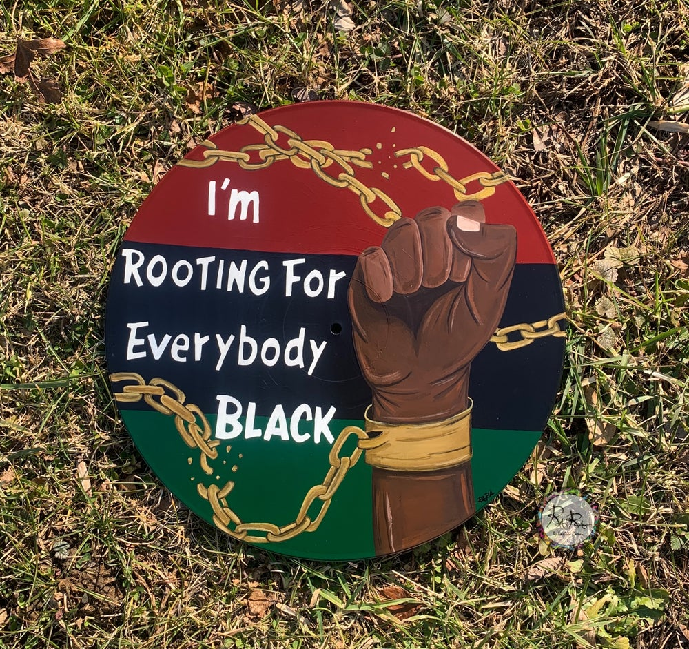 Image of I'm Rooting For Everybody Black
