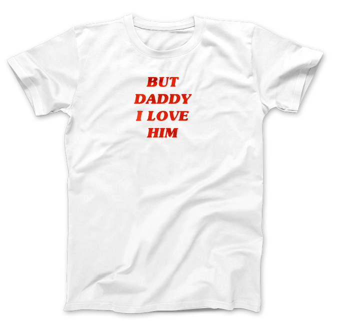 Image of But Daddy I Love Him T-Shirt