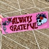 Always Grateful bumper sticker - Pink