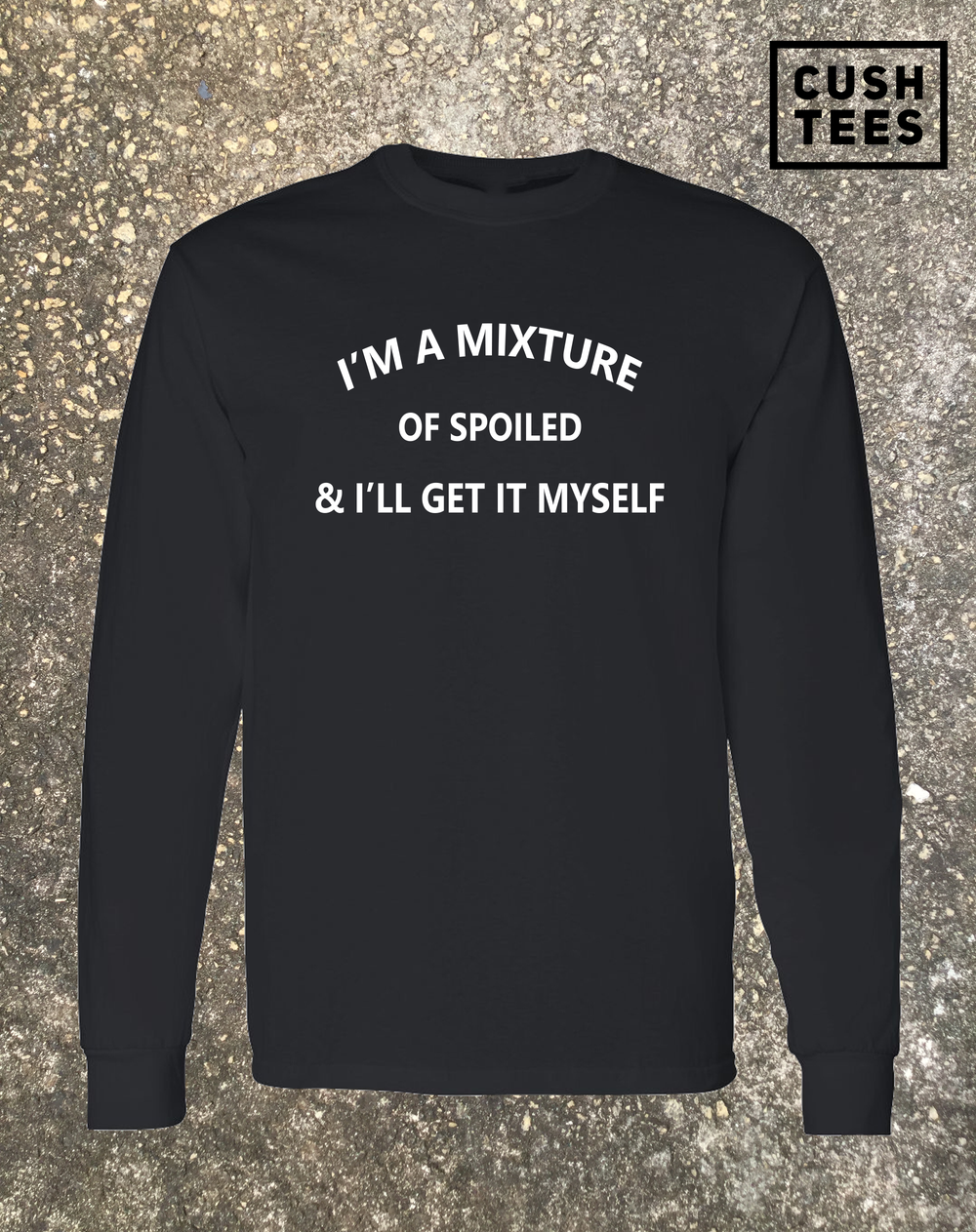 I'm a mixture of spoiled & I'll get it myself (Unisex) Long sleeve shirt