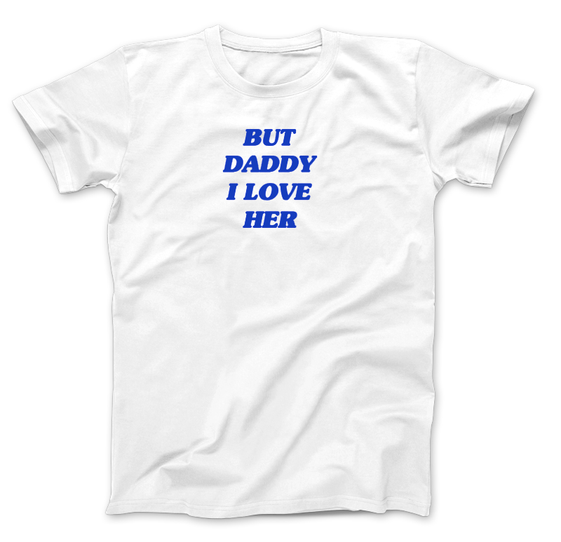 Image of But Daddy I Love Her T-Shirt