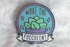 What the Fucculent | Enamel Pin