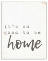 Its Good to be Home Wall Plaque