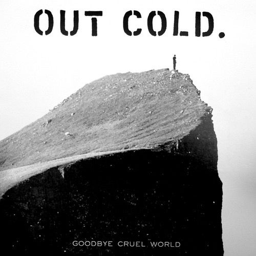 OUT COLD.-GOODBYE CRUEL WORLD CD