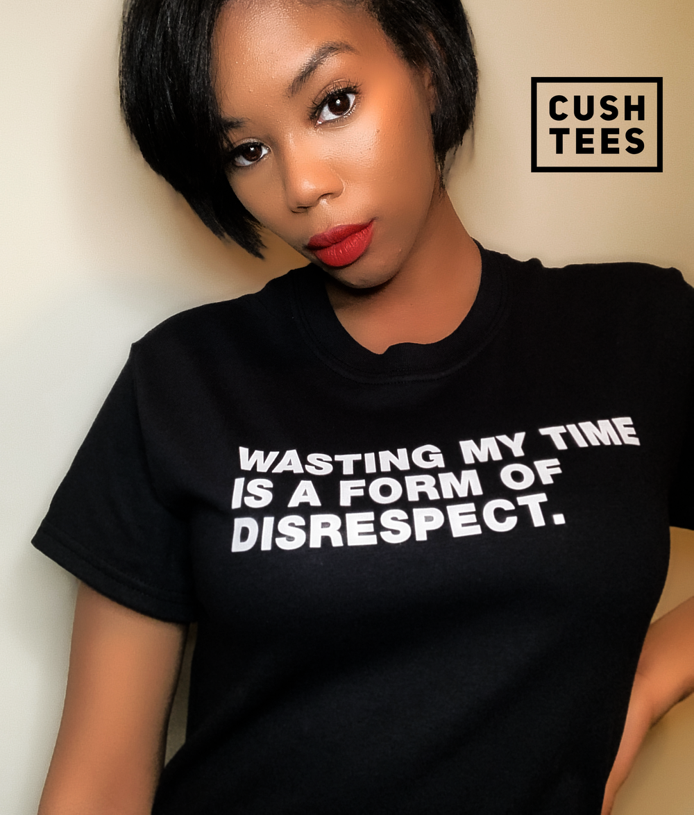 WASTING MY TIME IS A FORM OF DISRESPECT (UNISEX) T-SHIRT