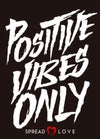 Positive Vibes Only - Spread Love ( T Shirt)