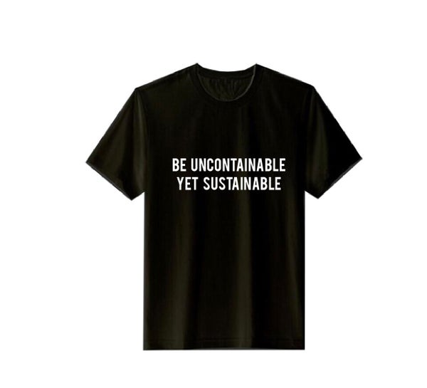 Image of BE UNCONTAINABLE YET SUSTAINABLE