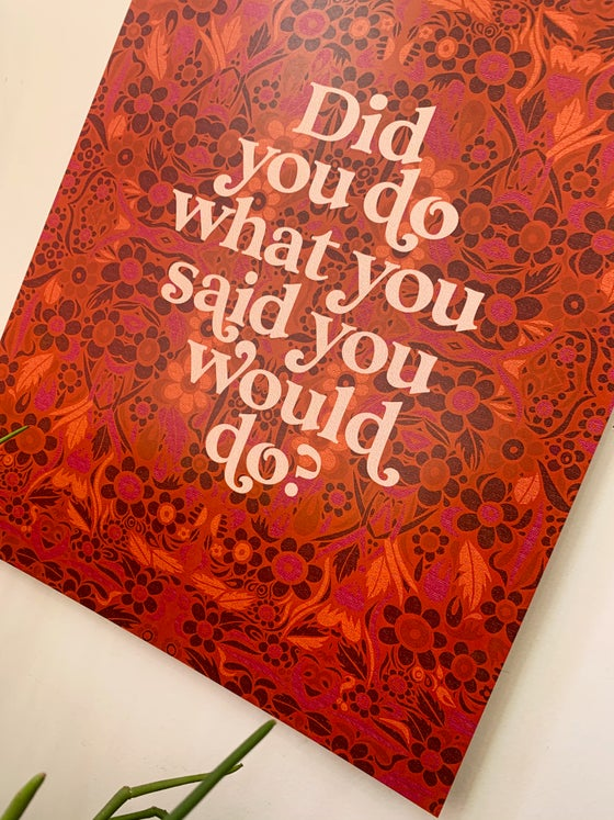 Image of Did You do What You Said You Would Do?- 11 x 14 print