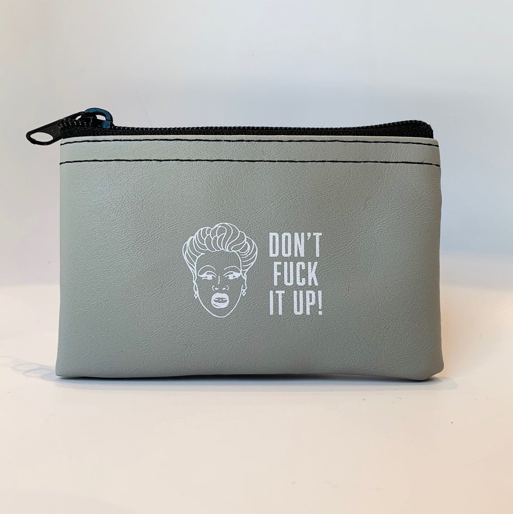 Image of Don't Fuck It Up! - Rupaul zip pouch