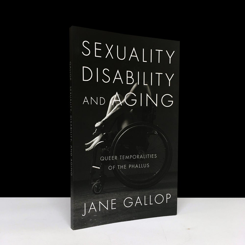 Sexuality, Disability, and Aging : Queer Temporalities of the Phallus