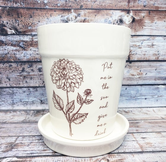 """Image of Ceramic Planter with Original Flower Sketch """"Put Me In The Sun And Give Me A Drink."""""""