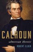 Image of <em>Calhoun: American Heretic</em> -- Robert Elder -- SIGNED
