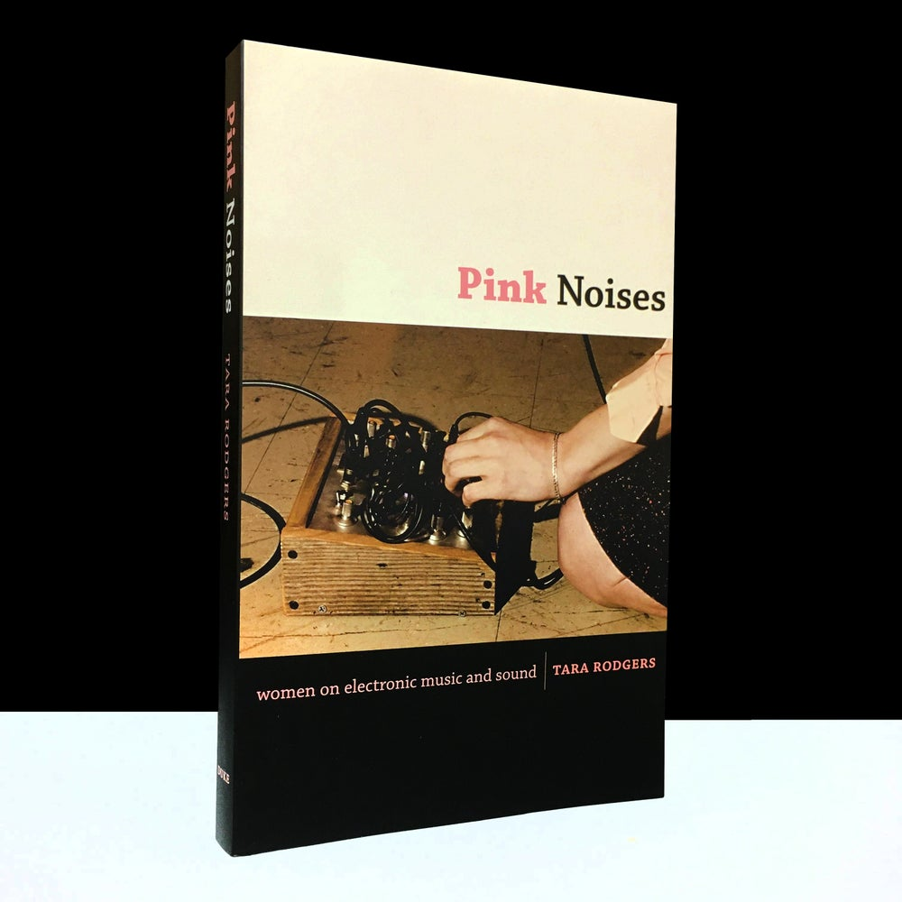 Pink Noises : Women on Electronic Music and Sound