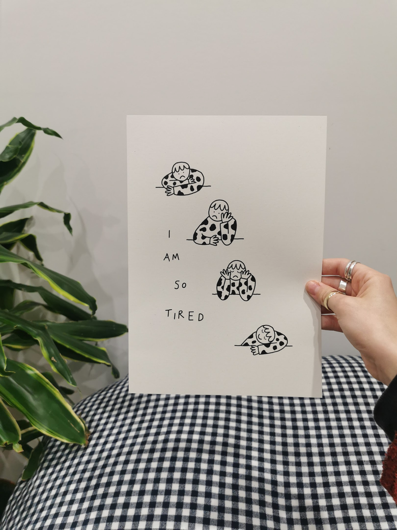 Image of i am so tired print