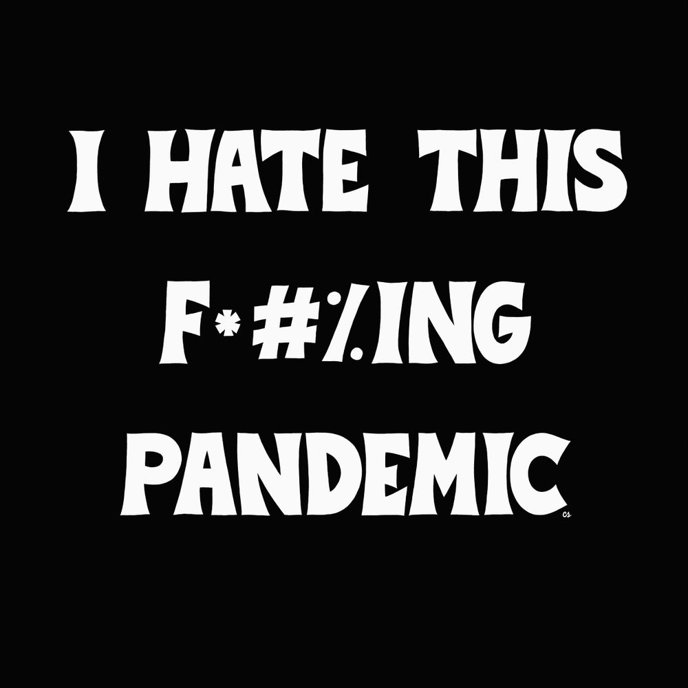 Image of I hate this fucking pandemic black shirt (pre order)
